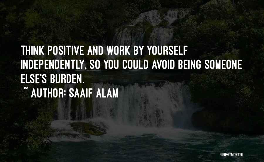 Positive Going To Work Quotes By Saaif Alam