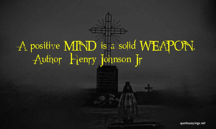 Positive Mind Power Quotes By Henry Johnson Jr