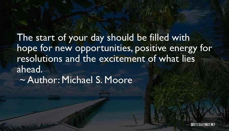 Positive Resolutions Quotes By Michael S. Moore
