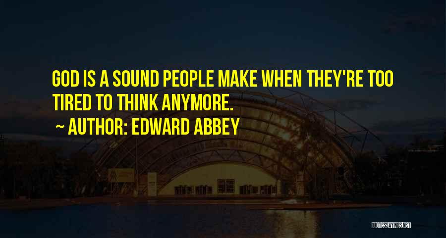 Positive Thinking God Quotes By Edward Abbey