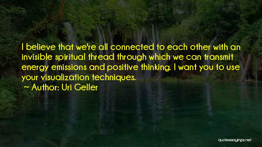Positive Visualization Quotes By Uri Geller
