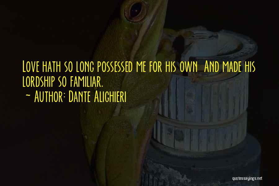 Possessed Love Quotes By Dante Alighieri