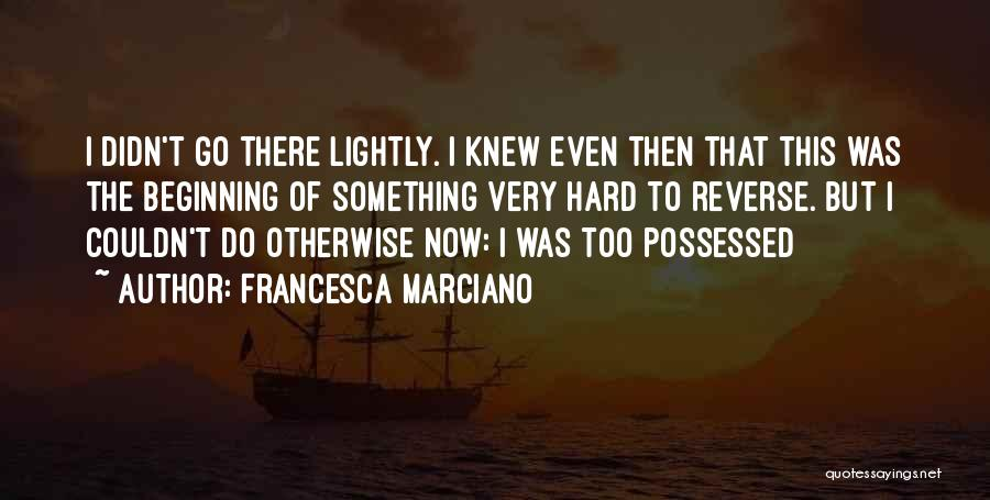 Possessed Love Quotes By Francesca Marciano
