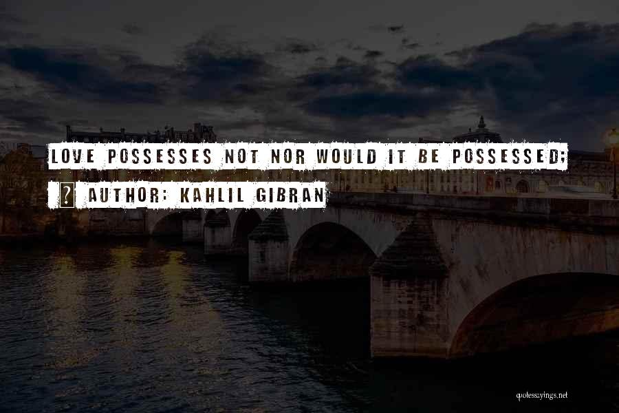 Possessed Love Quotes By Kahlil Gibran