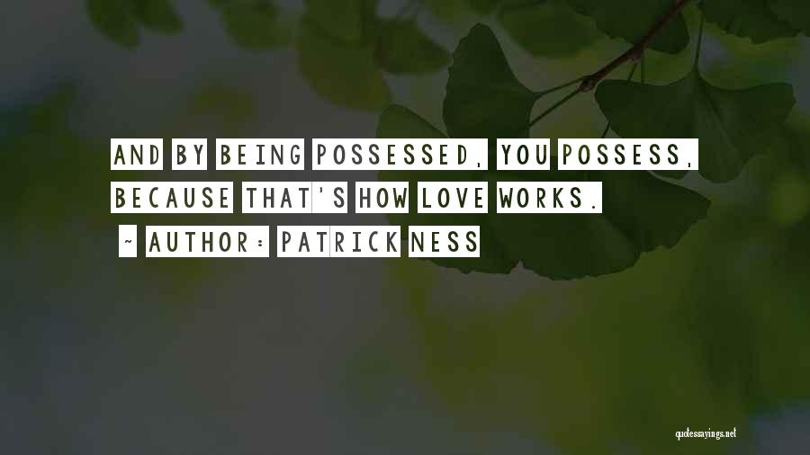 Possessed Love Quotes By Patrick Ness