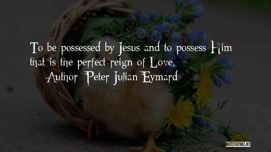 Possessed Love Quotes By Peter Julian Eymard