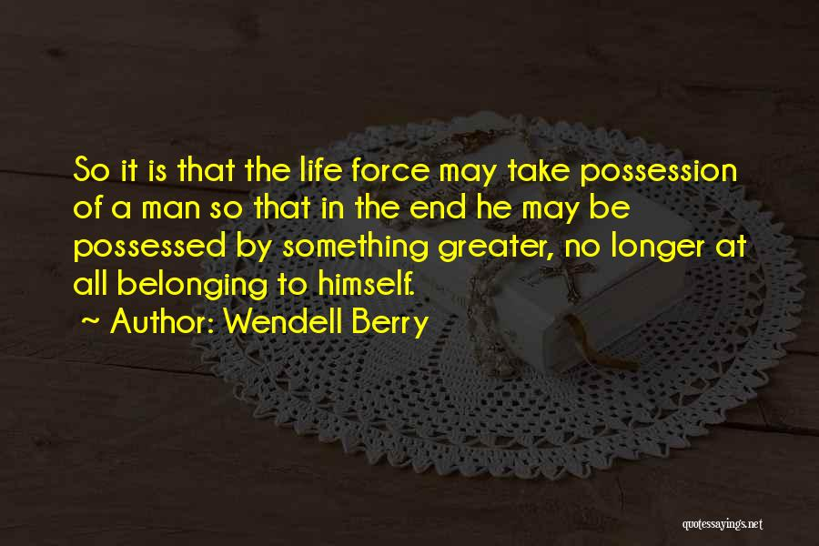 Possessed Love Quotes By Wendell Berry