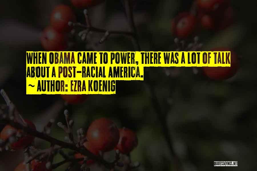 Post Racial America Quotes By Ezra Koenig