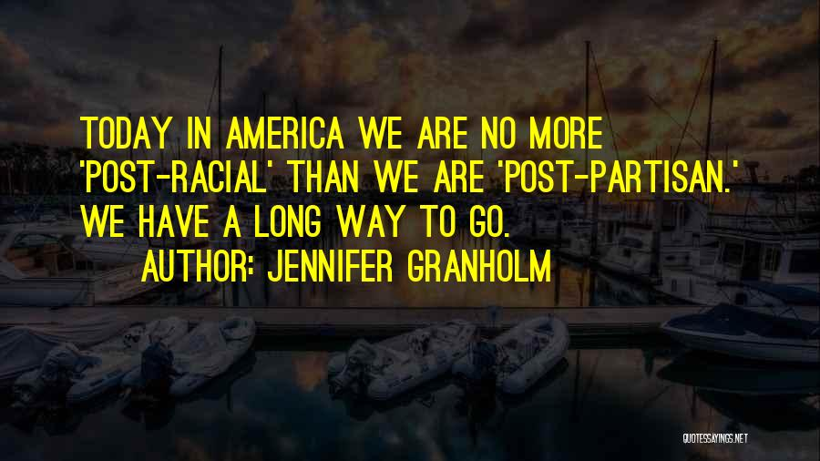 Post Racial America Quotes By Jennifer Granholm