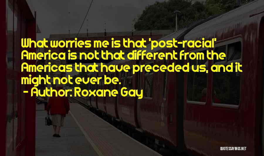Post Racial America Quotes By Roxane Gay