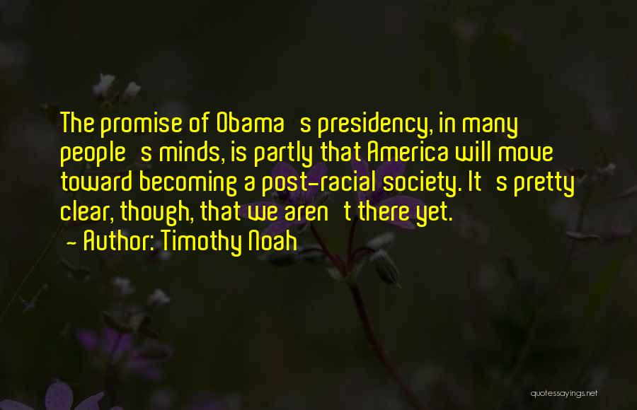 Post Racial America Quotes By Timothy Noah
