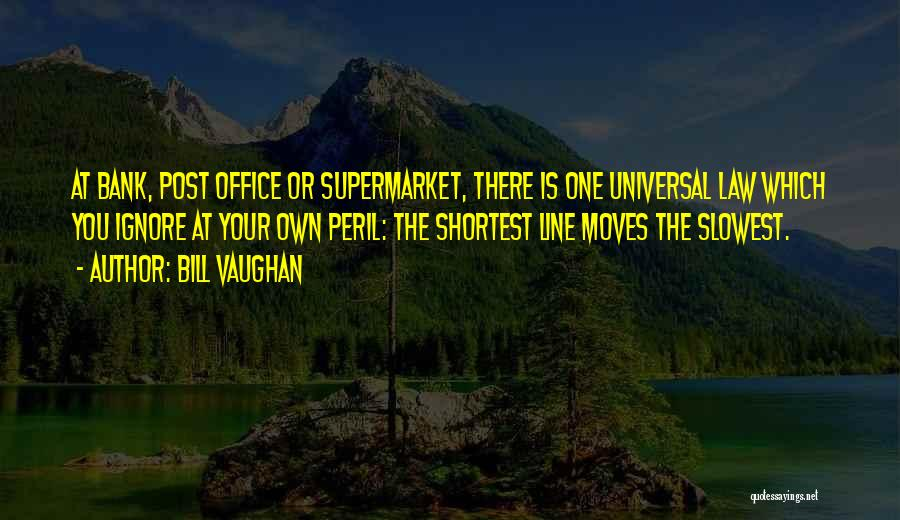 Post Your Own Quotes By Bill Vaughan