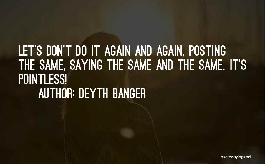 Posting Things Quotes By Deyth Banger