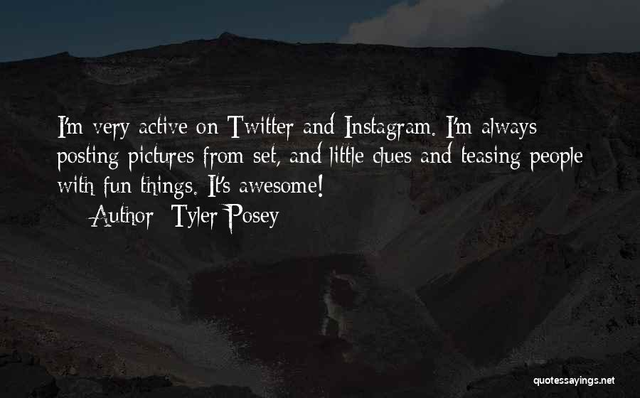 Posting Things Quotes By Tyler Posey