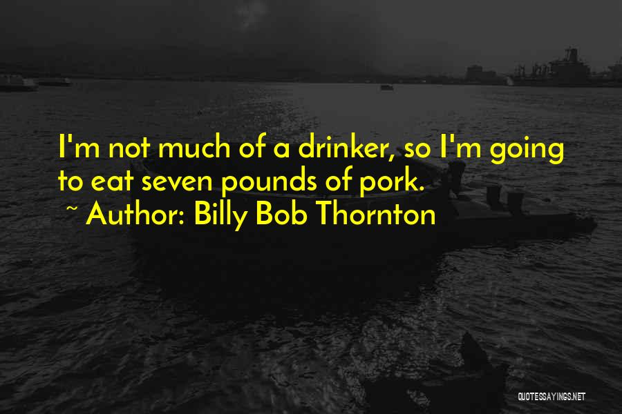 Pounds Quotes By Billy Bob Thornton