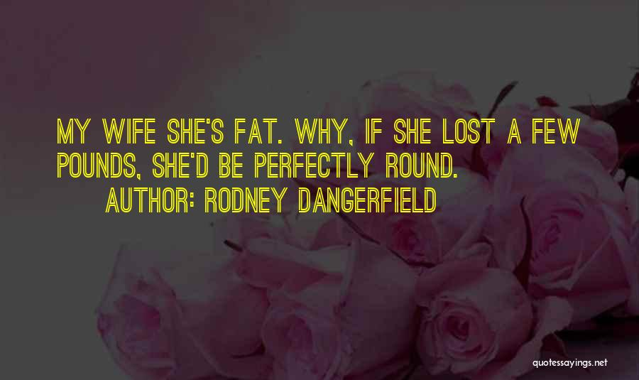 Pounds Quotes By Rodney Dangerfield