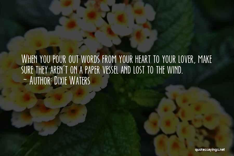 Pour Your Heart Into It Quotes By Dixie Waters
