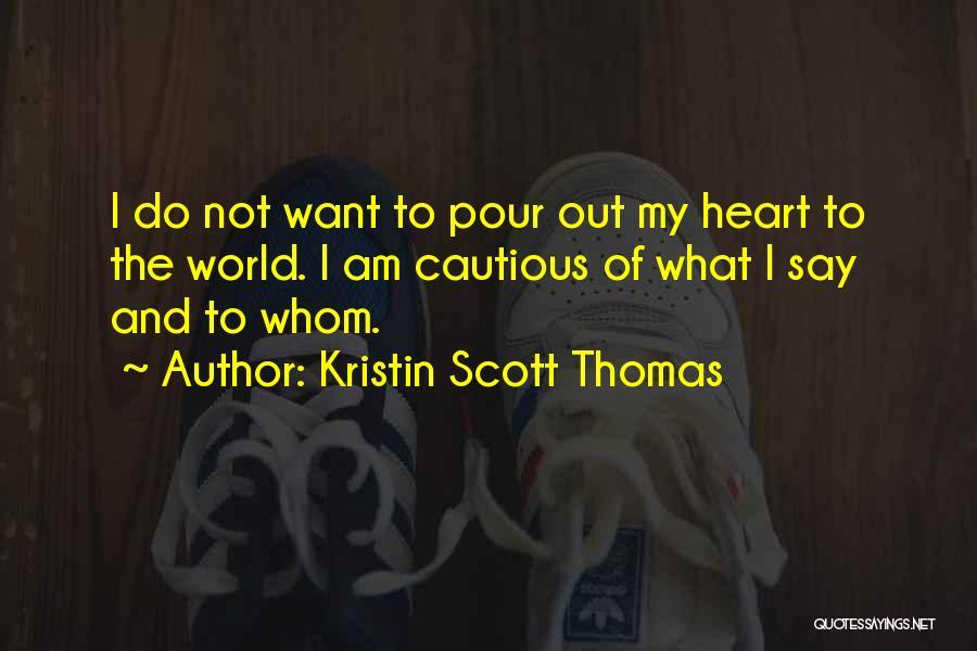 Pour Your Heart Into It Quotes By Kristin Scott Thomas