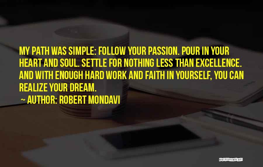 Pour Your Heart Into It Quotes By Robert Mondavi