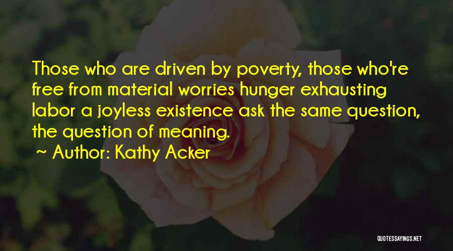 Poverty Quotes By Kathy Acker