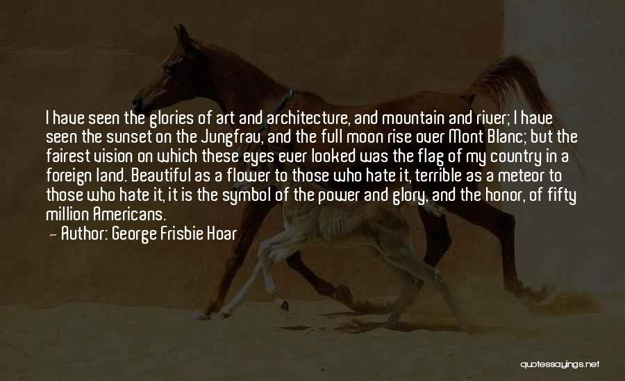 Power And Glory Quotes By George Frisbie Hoar