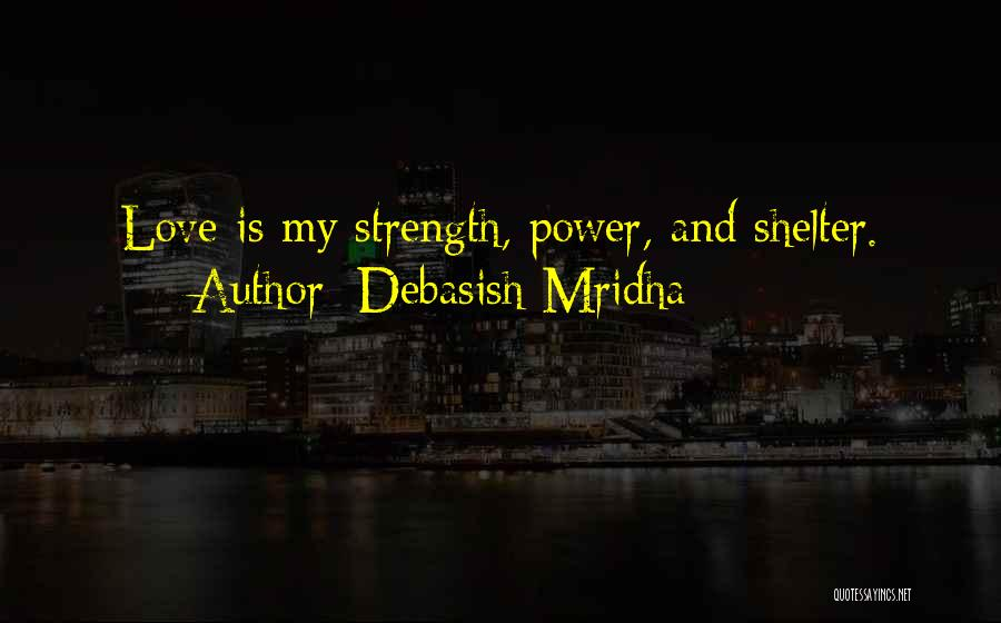 Power And Strength Quotes By Debasish Mridha