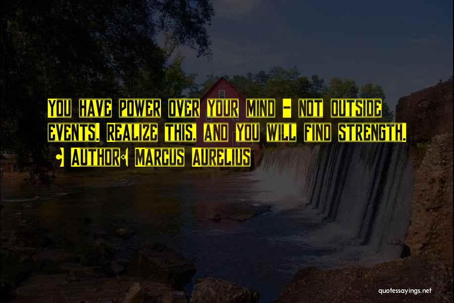 Power And Strength Quotes By Marcus Aurelius