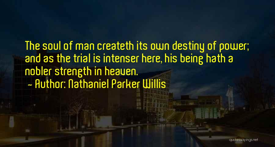 Power And Strength Quotes By Nathaniel Parker Willis
