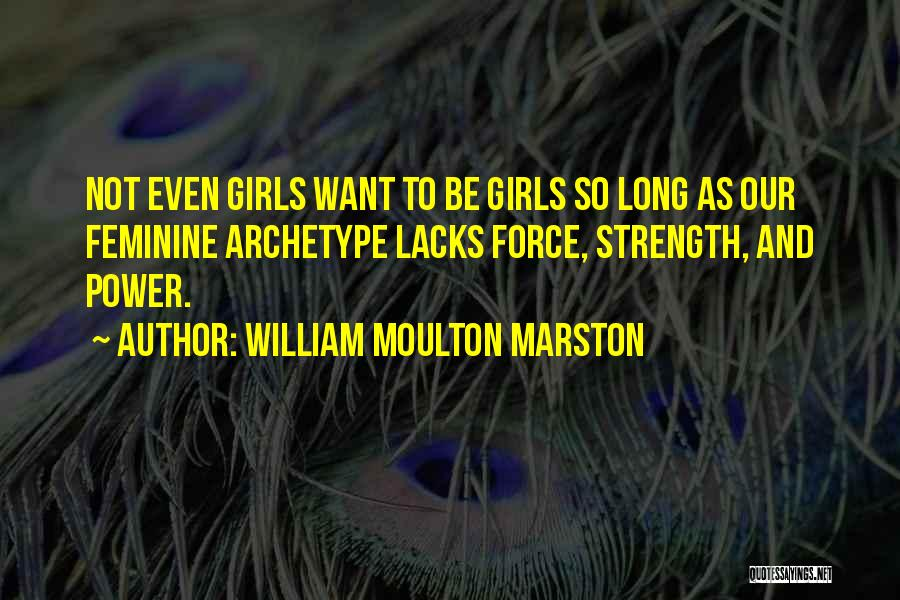 Power And Strength Quotes By William Moulton Marston