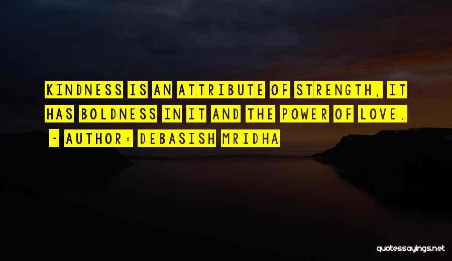 Power Boldness Quotes By Debasish Mridha