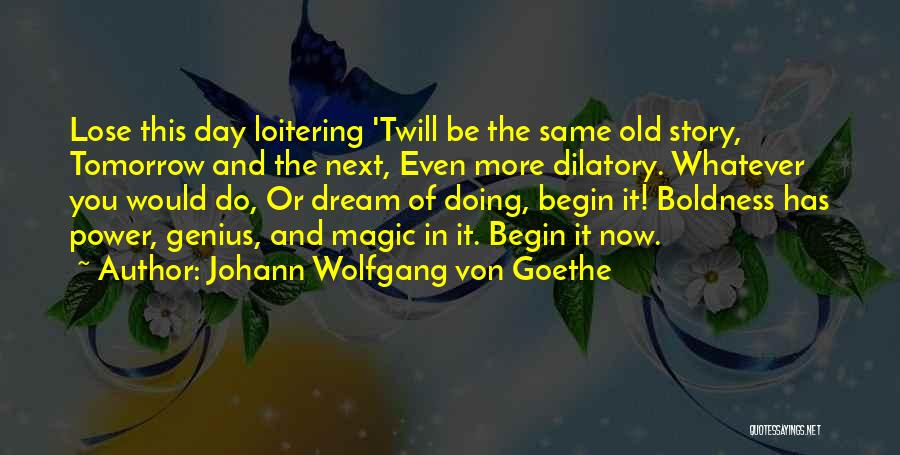 Power Boldness Quotes By Johann Wolfgang Von Goethe