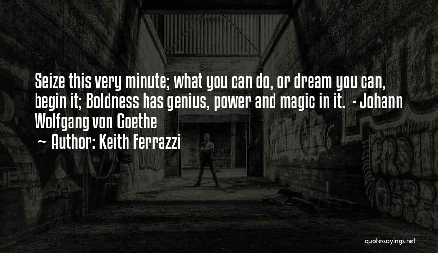 Power Boldness Quotes By Keith Ferrazzi