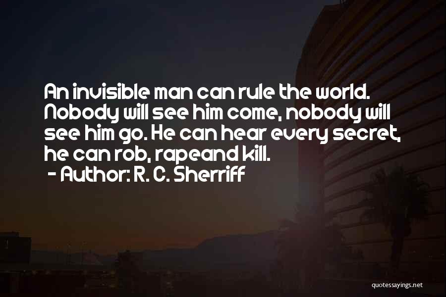 Power In Invisible Man Quotes By R. C. Sherriff