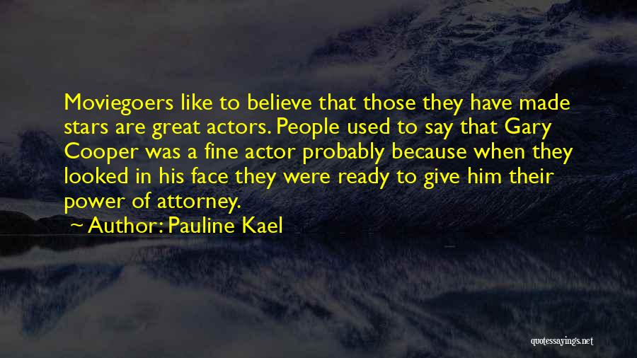 Power Of Attorney Quotes By Pauline Kael