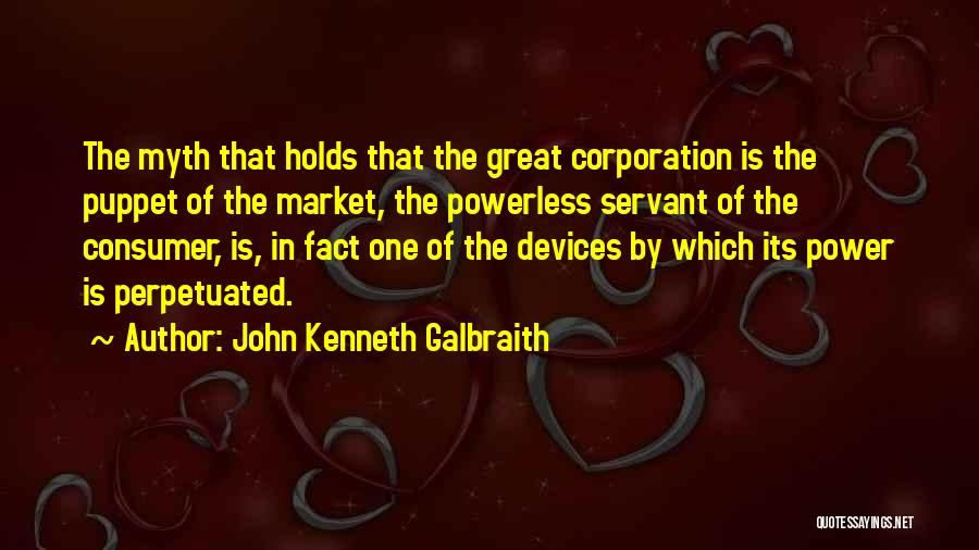 Power Of Myth Quotes By John Kenneth Galbraith