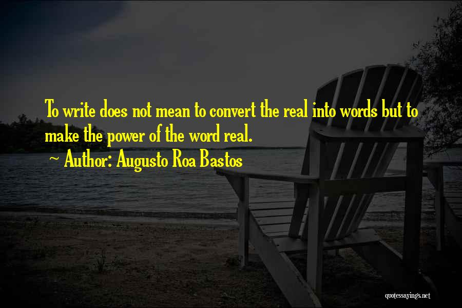 Power Of Writing Quotes By Augusto Roa Bastos