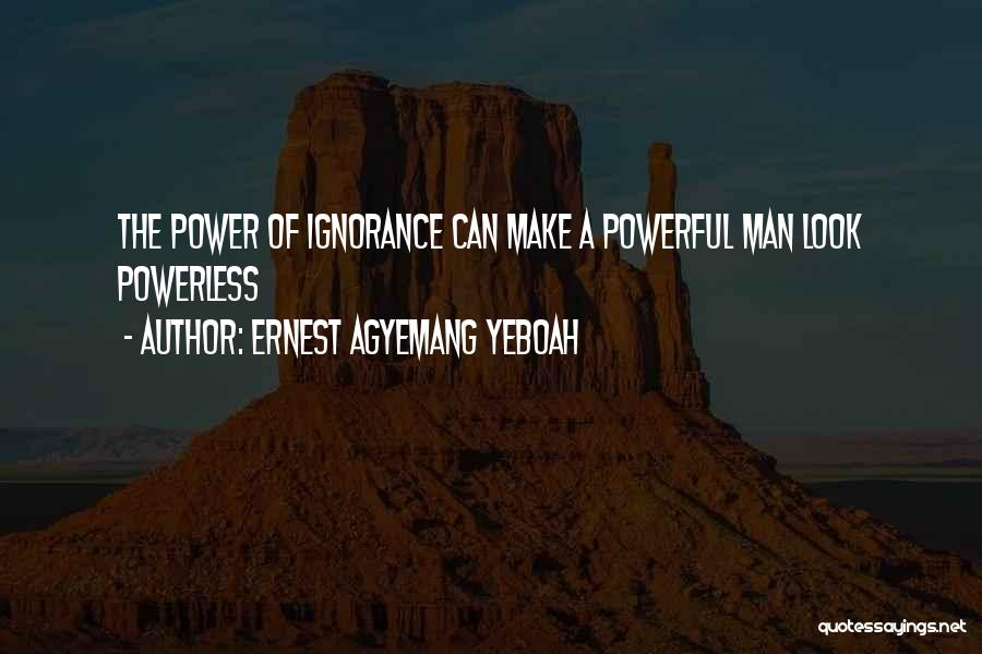 Power Powerless Quotes By Ernest Agyemang Yeboah