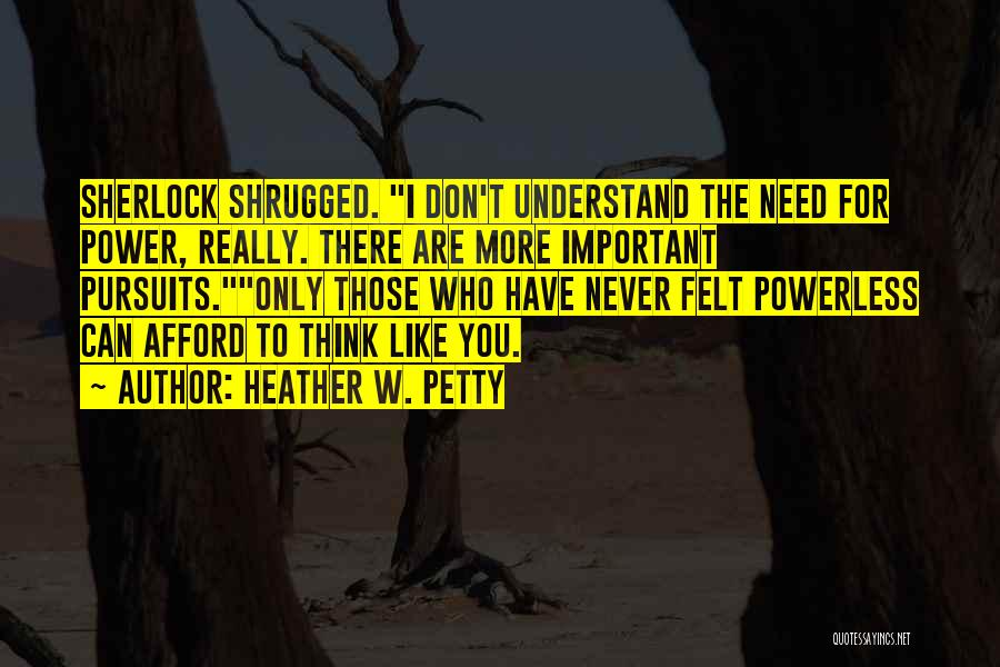 Power Powerless Quotes By Heather W. Petty