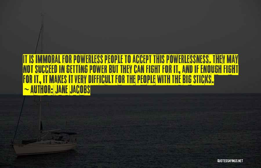 Power Powerless Quotes By Jane Jacobs