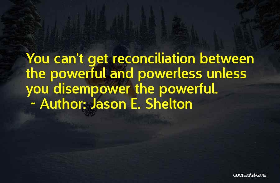 Power Powerless Quotes By Jason E. Shelton
