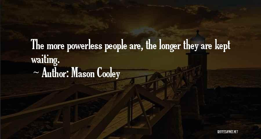 Power Powerless Quotes By Mason Cooley