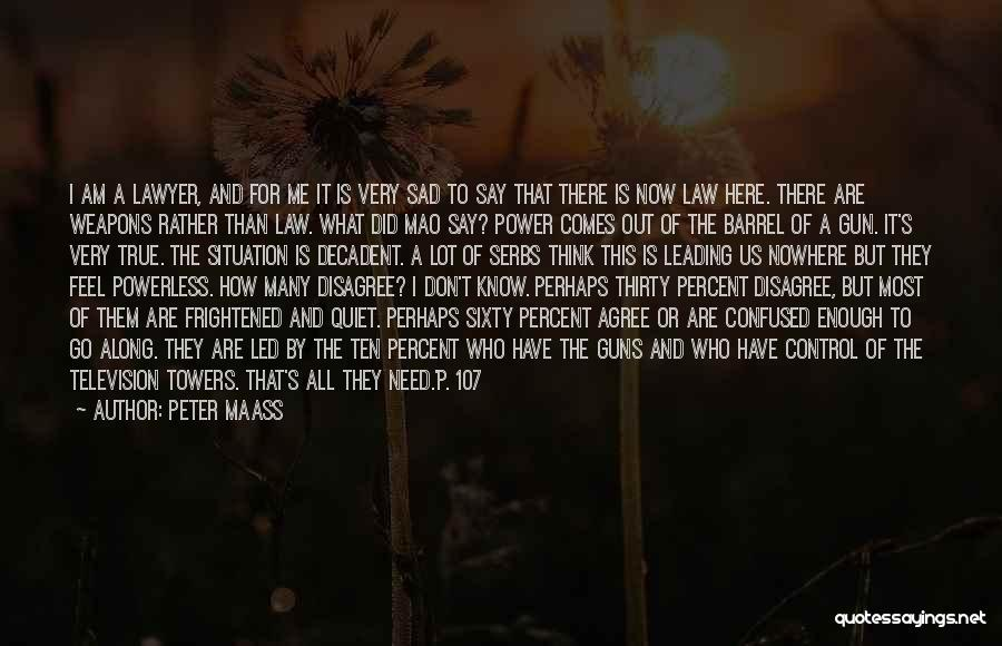 Power Powerless Quotes By Peter Maass