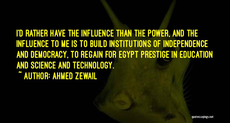 Power To Influence Quotes By Ahmed Zewail