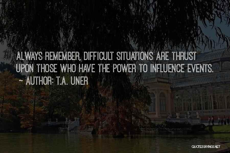 Power To Influence Quotes By T.A. Uner