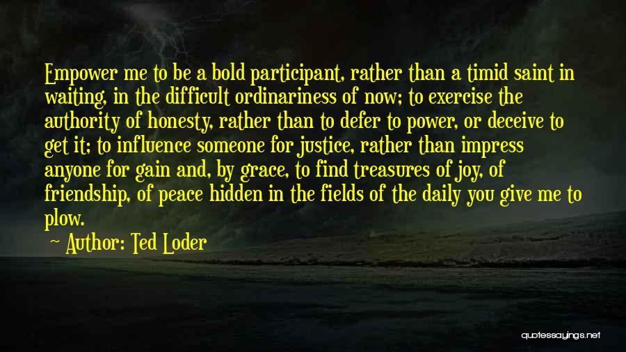 Power To Influence Quotes By Ted Loder