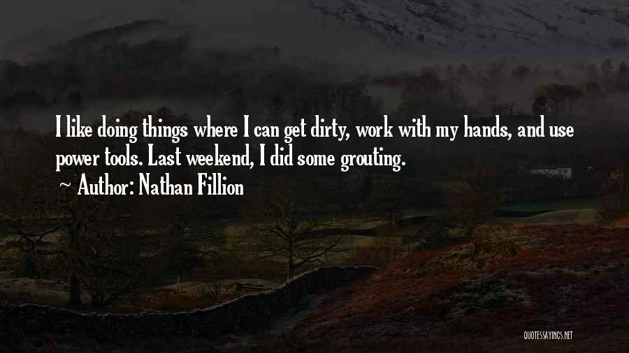 Power Tools Quotes By Nathan Fillion