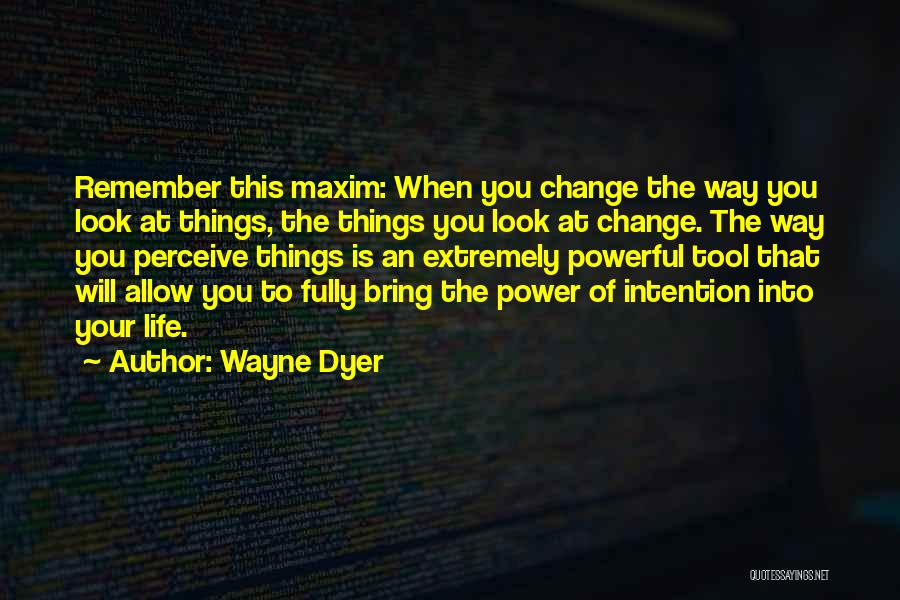 Power Tools Quotes By Wayne Dyer