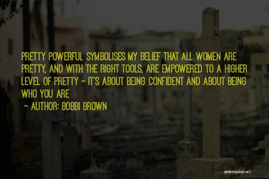 Powerful Confident Quotes By Bobbi Brown