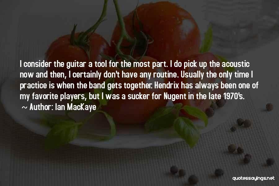 Practice Guitar Quotes By Ian MacKaye