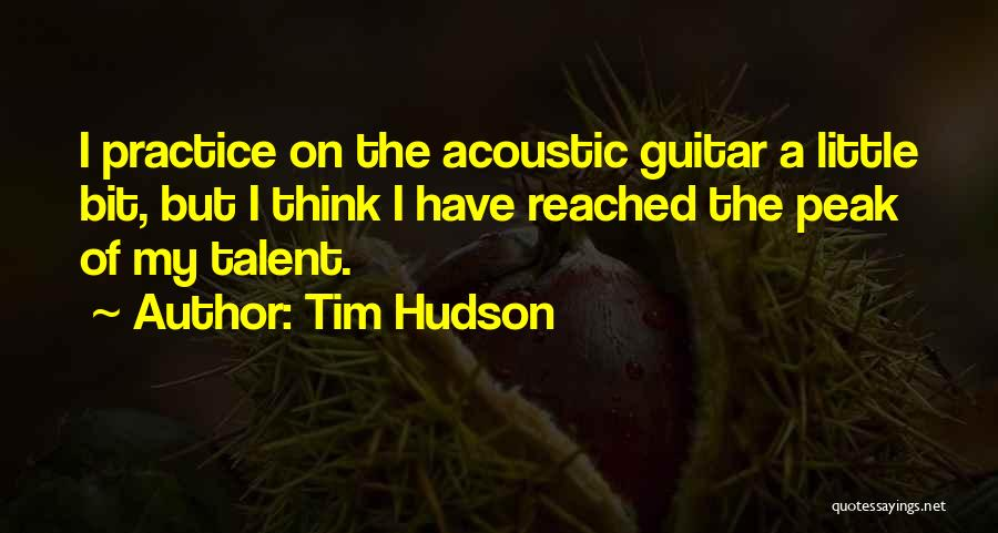 Practice Guitar Quotes By Tim Hudson